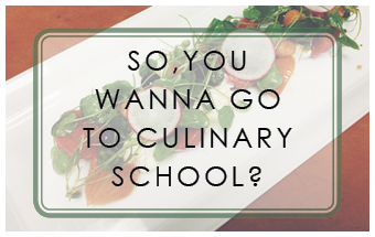So You Wanna Go To Culinary School