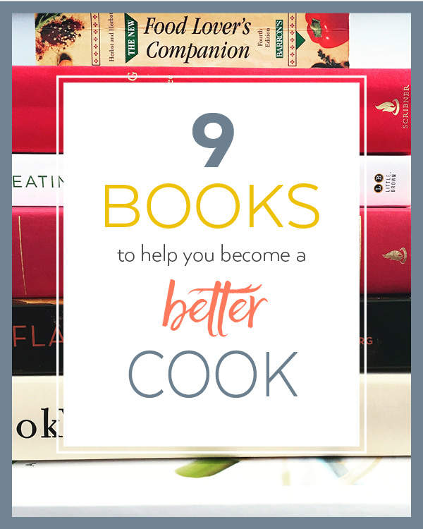 9 Books to Help you Become a Better Cook - my favorite cooking resources!