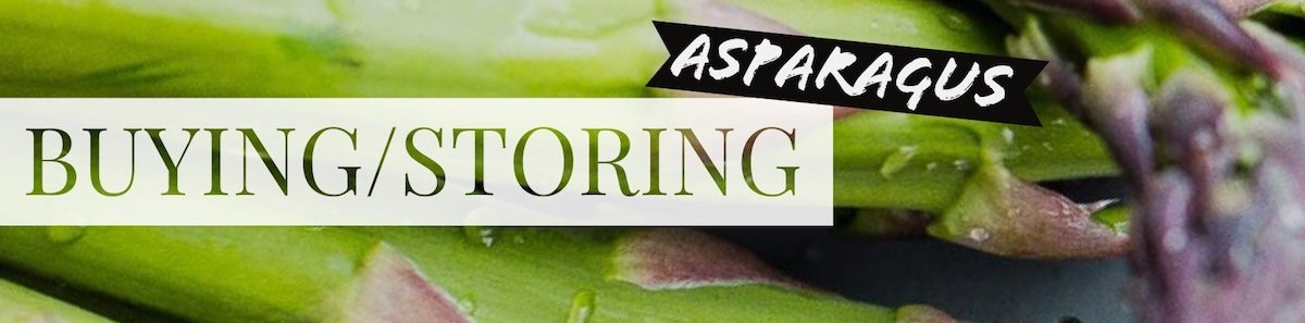 Buying and Storage Asparagus - everything you need to know!