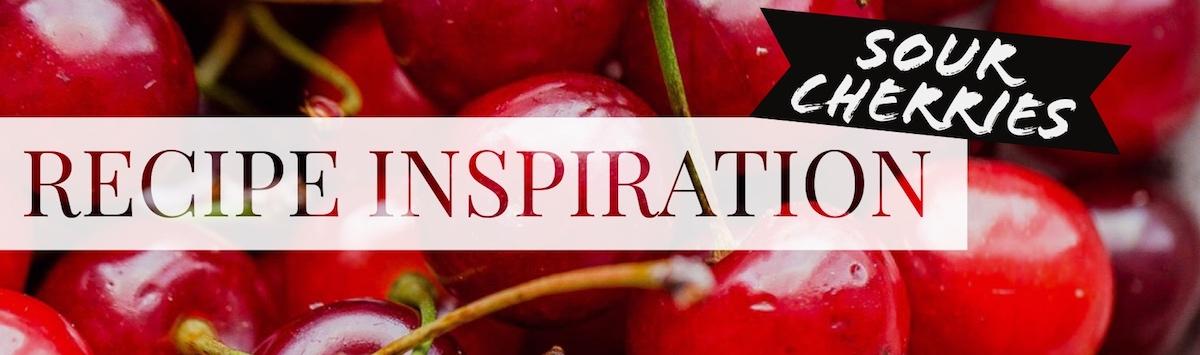 Sour Cherry Recipe Inspiration